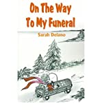 img - for { [ ON THE WAY TO MY FUNERAL ] } Delano, Sarah ( AUTHOR ) May-01-2001 Paperback book / textbook / text book