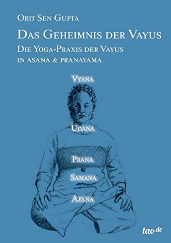 Das Geheimnis der Vayus: Die Yoga-Praxis der Vayus in Asana & Pranayama Taschenbuch – 7. Januar 2014 www.yoga108.de Orit Sen Gupta Eva Oberndörfer tao.de in J. Kamphausen