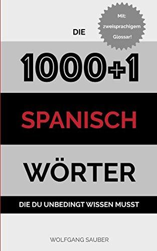 Spanisch: Die 1000+1 Wörter die du unbedingt wissen musst Taschenbuch – 18. Oktober 2017 Wolfgang Sauber Independently published 1549989367 Reference / Dictionaries