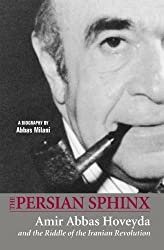 The Persian Sphinx: Amir Abbas Hoveyda and the Riddle of the Iranian Revolution (new edition) by Abbas Milani (2009-07-30)