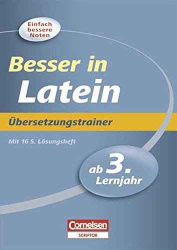 Besser in der Sekundarstufe I - Latein: Ab 3. Lernjahr - Übersetzungstrainer: Übungsbuch mit separatem Lösungsheft (16 S.)