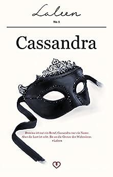 Cassandra I: Domina ist nur ein Beruf, Cassandra nur ein Name. Aber die Lust ist echt. Bis an die Grenze des Wahnsinns. (Laleen 5) (German Edition) by [(Pseudonym), Laleen]