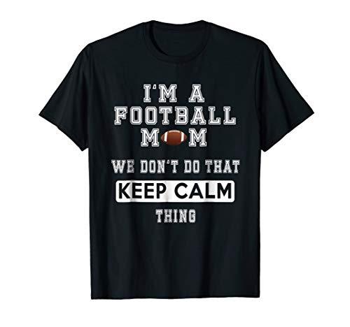 Im a Football Mom We Dont Do That Keep Calm thing Tshirt