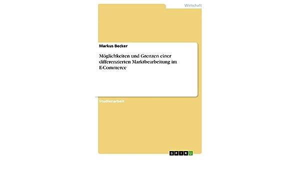 Möglichkeiten und Grenzen einer differenzierten Marktbearbeitung im E-Commerce (German Edition)