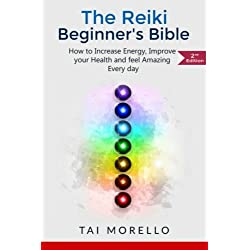 Reiki:The Reiki Beginner's Bible: How to increase Energy, Improve your Health and feel Amazing Every day