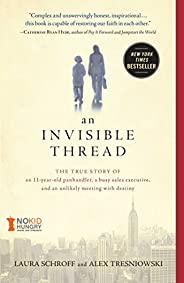 An Invisible Thread: The True Story of an 11-Year-Old Panhandler, a Busy Sales Executive, and an Unlikely Meet