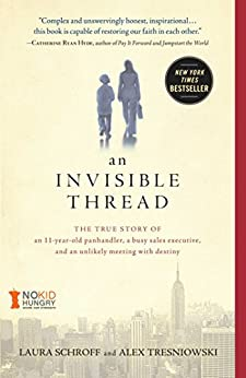 An Invisible Thread: The True Story of an 11-Year-Old Panhandler, a Busy Sales Executive, and an Unlikely Meeting with Destiny by [Schroff, Laura, Tresniowski, Alex]