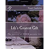 Life's Greatest Gift: The stories of YOUR parents life
