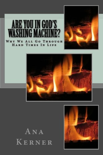Are You in God's Washing Machine?: Why We All Go Through Hard Times In Life
