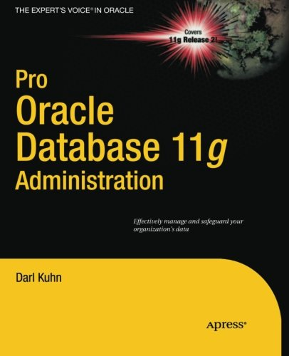 Pro Oracle Database 11g Administration (Expert's Voice in...