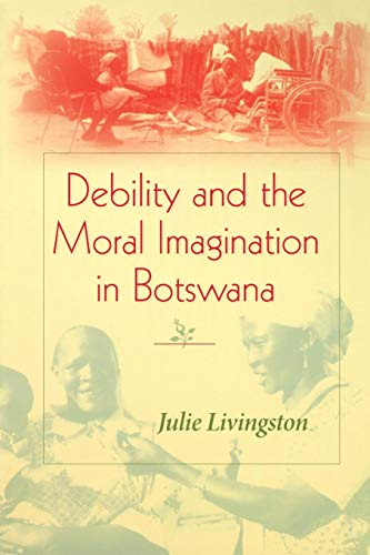 Debility and the Moral Imagination in Botswana (African...