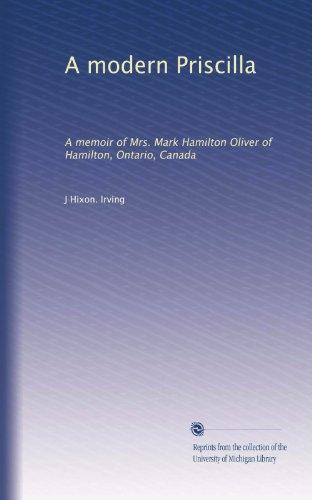 (A modern Priscilla: A memoir of Mrs. Mark Hamilton Oliver of Hamilton, Ontario, Canada )