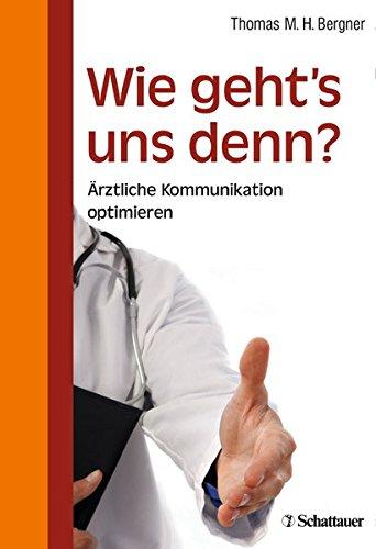 Wie geht's uns denn?: Ärztliche Kommunikation optimieren