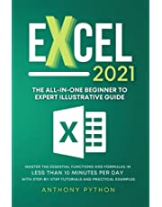 Excel 2021: The All-in-One Beginner to Expert Illustrative Guide   Master the Essential Functions and Formulas in Less Than 10 Minutes per Day With Step-by-Step Tutorials and Practical Examples