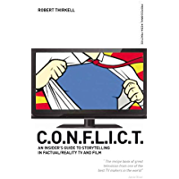 CONFLICT - The Insiders' Guide to Storytelling in Factual/Reality TV & Film (Professional Media Practice)
