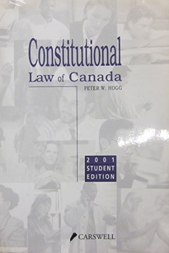 Constitutional Law of Canada: 2001 Student Edition (Peter Hogg Constitutional Law Of Canada Student Edition)