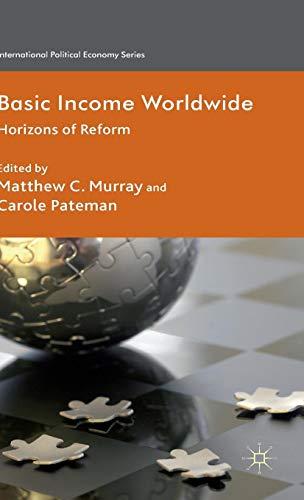 Basic Income Worldwide: Horizons of Reform (International Political Economy Series)