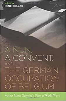 a-nun-a-convent-and-the-german-occupation-of-belgium-mother-marie-georgine-s-diary-of-world-war-i