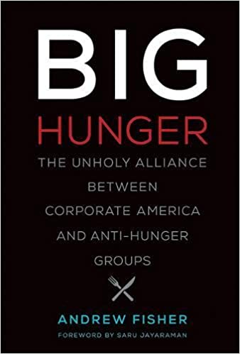 Big Hunger: The Unholy Alliance between Corporate America and Anti-Hunger Groups (Food, Health, and the Environment)