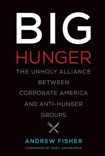 Big Hunger  The Unholy Alliance Between Corporate America And Anti Hunger Groups  Food  Health  And The Environment