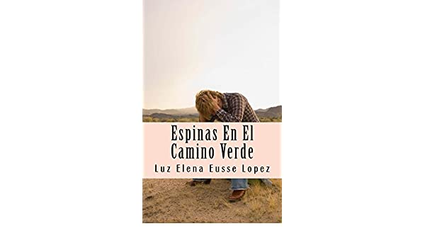 Espinas En El Camino Verde (Spanish Edition) - Kindle edition by Luz Elena Lopez. Romance Kindle eBooks @ Amazon.com.