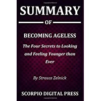 Summary Of Becoming Ageless : The Four Secrets to Looking and Feeling Younger than Ever By Strauss Zelnick