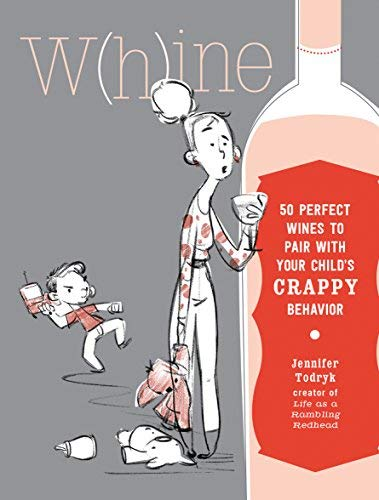 Whine: 50 Perfect Wines to Pair with Your Child's Rotten Behavior - Merlot Wine Food Pairing