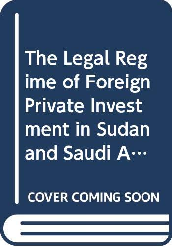 The Legal Regime of Foreign Private Investment in Sudan and Saudi Arabia (Cambridge Studies in International and Comparative Law) (Best Investment In Saudi Arabia)