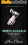 Irreplaceable (Underneath it All Series: Book Three) (An Alpha Billionaire Romance)