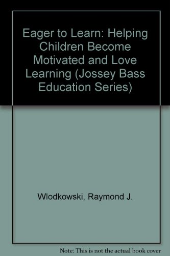 Eager to Learn: Helping Children Become Motivated and Love Learning (Jossey Bass Education Series)