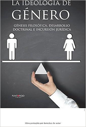 La ideología de Género: génesis filosófica, desarrollo doctrinal e ...