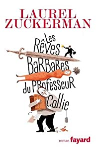 Les rêves barbares du Professeur Collie par Laurel Zuckerman