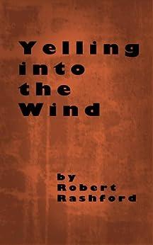 Yelling Into the Wind by [Rashford, Robert]
