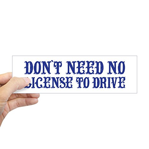 "CafePress Dont Need No License To Drive Bumper Sticker 10""x3"" Rectangle Bumper Sticker Car Decal"