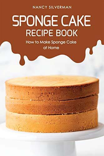 Sponge Cake Recipe Book: How to Make Sponge Cake at Home