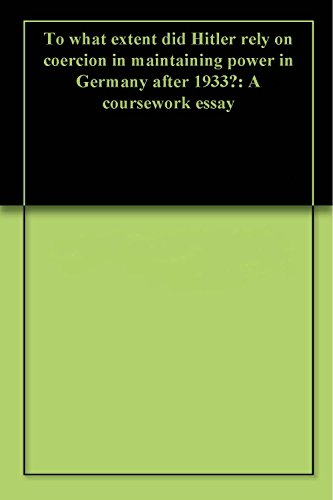 Example Of Essay With Thesis Statement Amazoncom To What Extent Did Hitler Rely On Coercion In Maintaining Power  In Germany After  A Coursework Essay Ebook Adreana R Kindle Store High School Entrance Essay also Narrative Essay Topics For High School Students Amazoncom To What Extent Did Hitler Rely On Coercion In  Business Strategy Essay