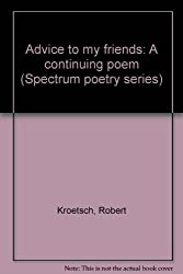Advice to my friends: A continuing poem (Spectrum poetry series)