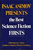 Isaac Asimov Presents the Best Science Fiction Firsts, Isaac Asimov, Charles G. Waugh, Martin Harry Greenberg, 082530184X