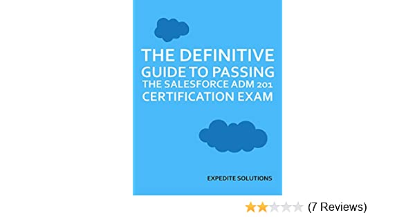Amazon the definitive guide to passing the salesforce adm 201 amazon the definitive guide to passing the salesforce adm 201 certification exam all resources and real exam examples in one place ebook expedite fandeluxe Choice Image