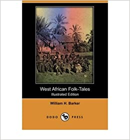 { [ WEST AFRICAN FOLK-TALES (ILLUSTRATED EDITION) (DODO PRESS) ] } Barker, William H ( AUTHOR ) Apr-01-2008