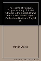 The Theme of Honour's Tongue: A Study of Social Attitudes in the English Drama from Shakespeare to Dryden (Gothenburg Studies in English 58)