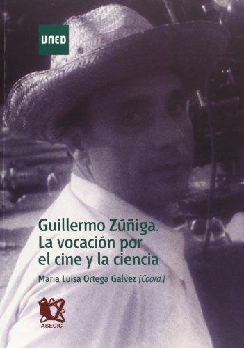 Descargar Libro Guillermo Zúñiga. La Vocación Por El Cine Y La Ciencia Mª. Luisa Ortega GÁlvez