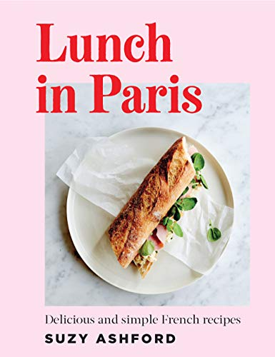 Lunch in Paris: Delicious and simple French recipes by Suzy Ashford