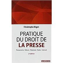 Pratique du droit de la presse [nouvelle édition]: Presse écrite, édition, télévision, radio, Internet