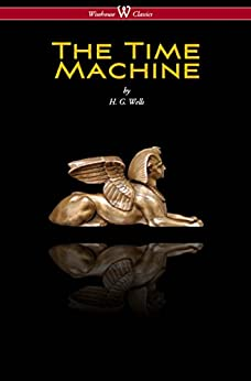 The Time Machine (Wisehouse Classics Edition) by [Wells, H. G.]