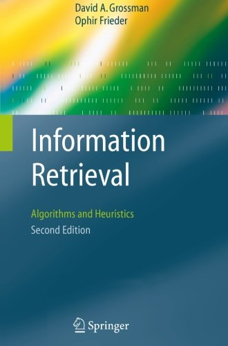 Information Retrieval: Algorithms and Heuristics (The Information Retrieval Series)(2nd Edition) by Springer