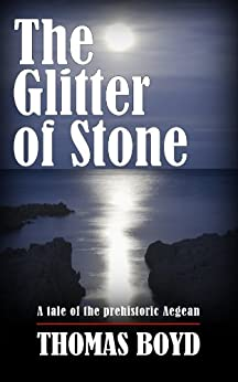 The Glitter of Stone: A tale of the prehistoric Aegean (The Halia Cycle Book 1) by [Boyd, Thomas]