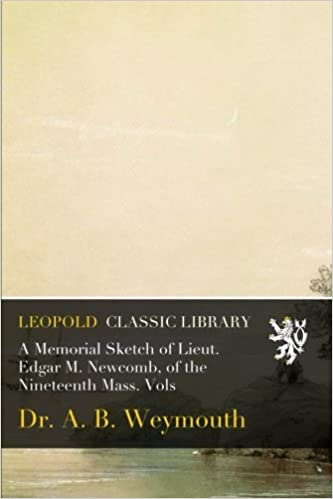 Book A Memorial Sketch of Lieut. Edgar M. Newcomb, of the Nineteenth Mass. Vols