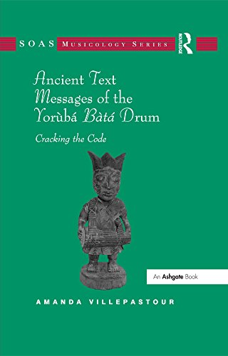 Ancient Text Messages of the Yoruba Bata Drum: Cracking the Code (SOAS Musicology Series)