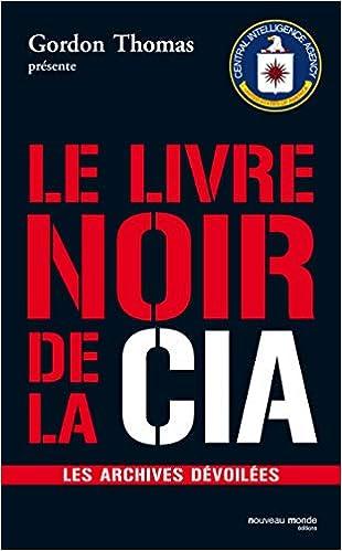 Le livre noir de la cia - les archives devoilees: Les archives ...